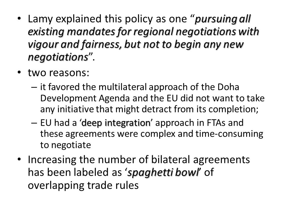 Lamy explained this policy as one pursuing all existing mandates for regional negotiations with vigour and fairness, but not to begin any new negotiations .