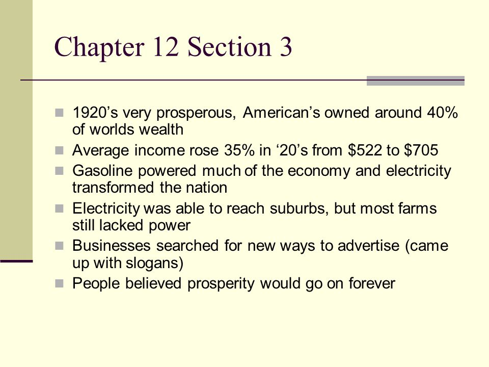 Chapter 12 Section 3 1920's very prosperous, American's owned around 40% of worlds wealth. Average income rose 35% in '20's from $522 to $705.