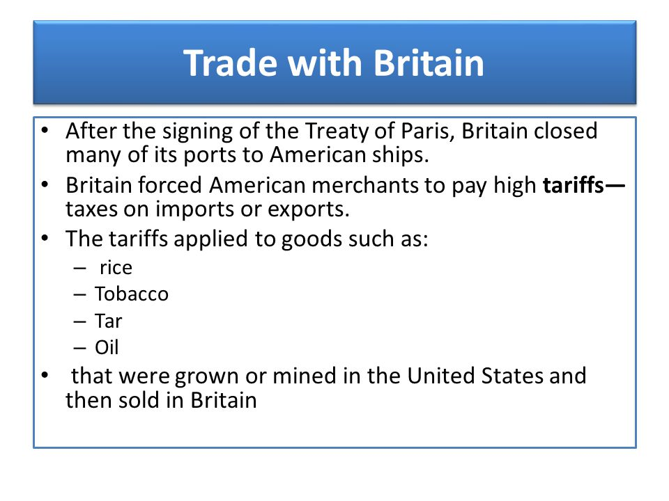 Trade with Britain After the signing of the Treaty of Paris, Britain closed many of its ports to American ships.