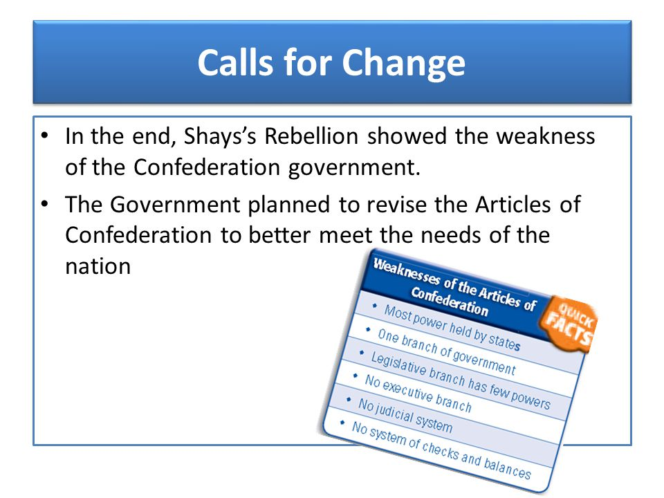 Calls for Change In the end, Shays's Rebellion showed the weakness of the Confederation government.