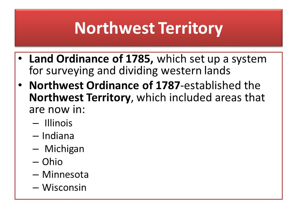 Northwest Territory Land Ordinance of 1785, which set up a system for surveying and dividing western lands.