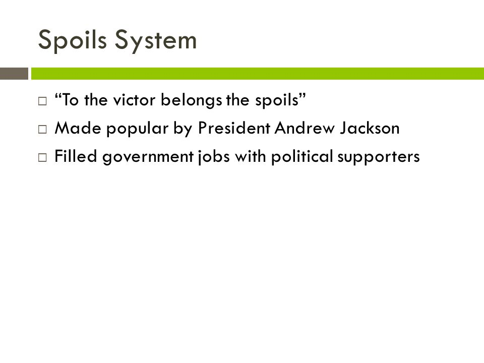 Spoils System To the victor belongs the spoils