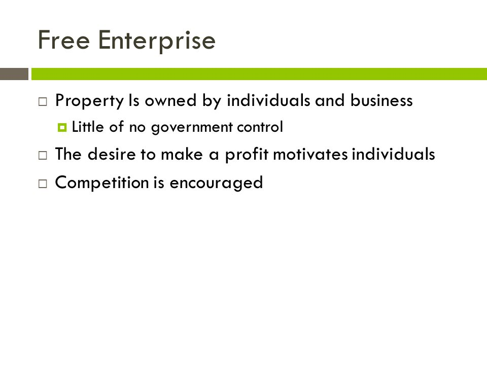 Free Enterprise Property Is owned by individuals and business