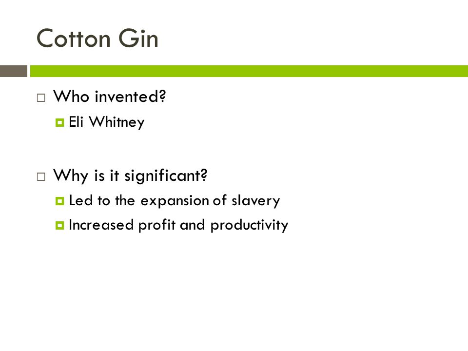 Cotton Gin Who invented Why is it significant Eli Whitney