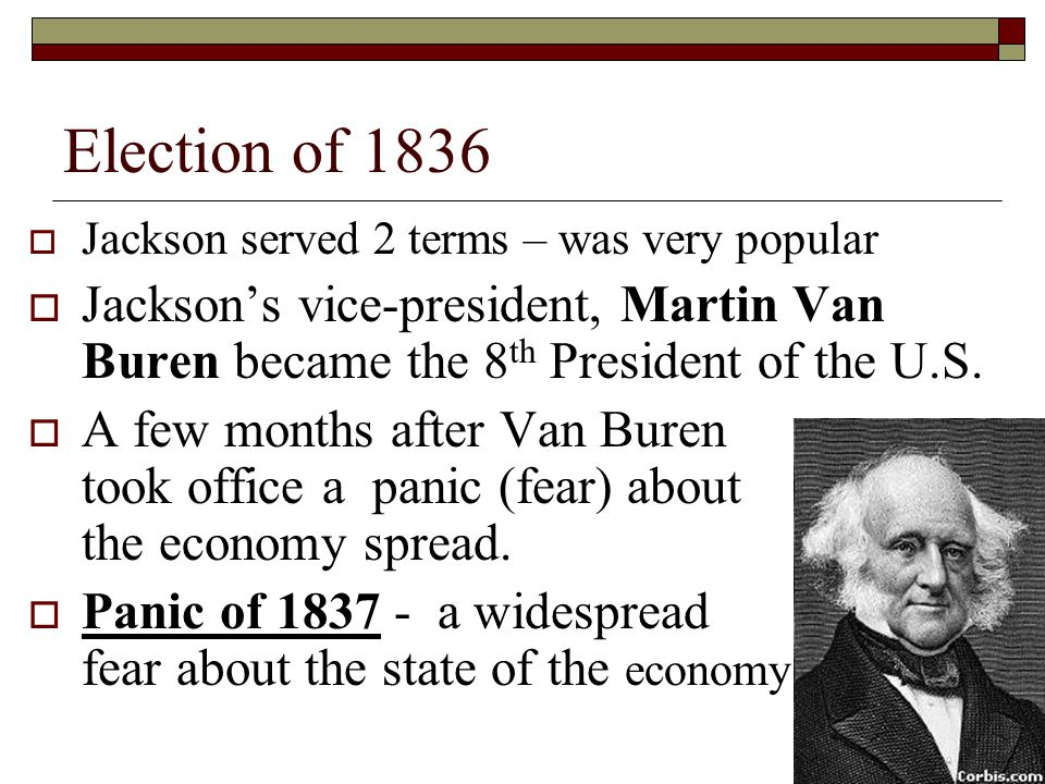 Election of 1836 Jackson served 2 terms – was very popular. Jackson's vice-president, Martin Van Buren became the 8th President of the U.S.