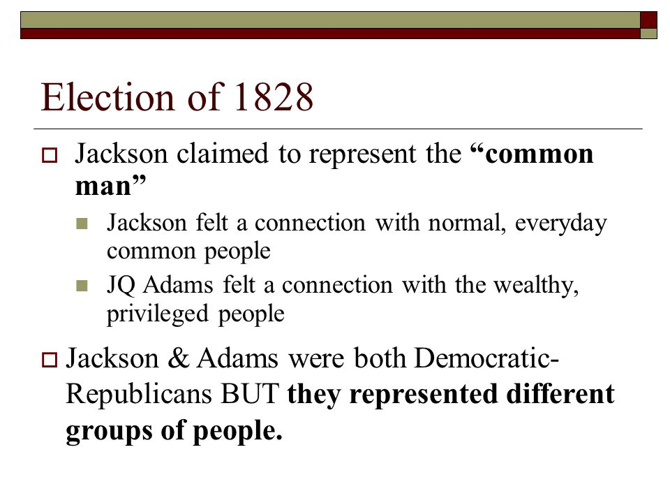 Election of 1828 Jackson claimed to represent the common man