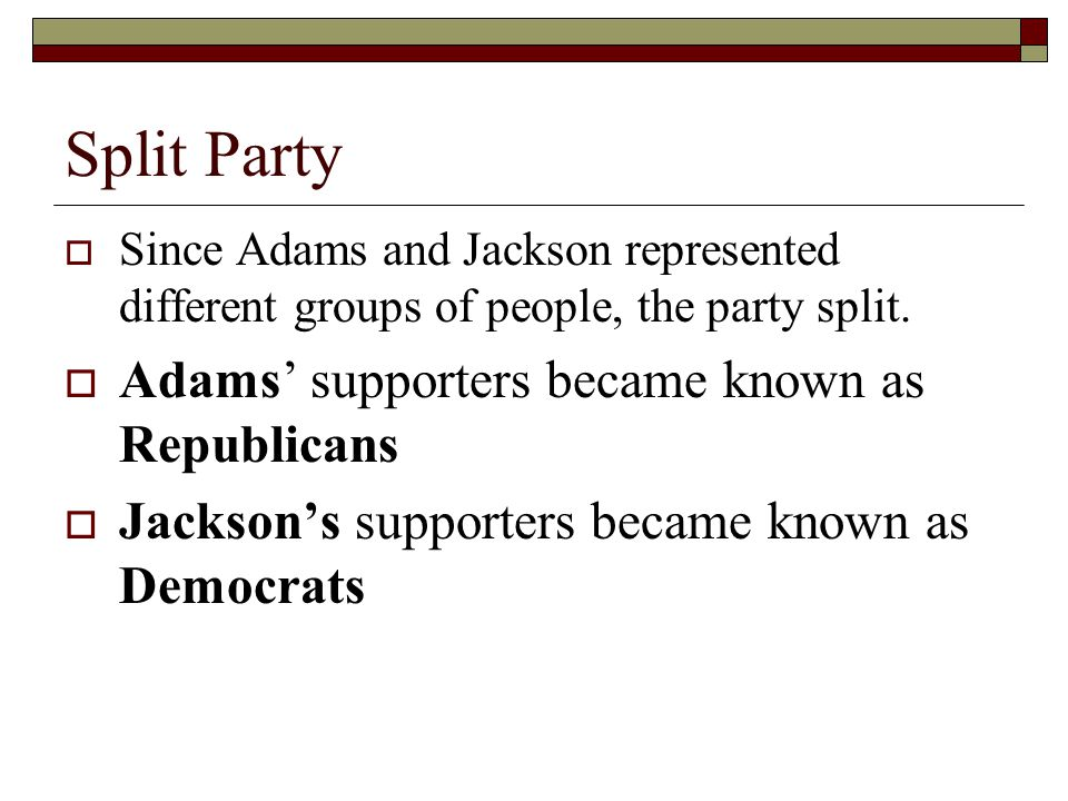 Split Party Adams' supporters became known as Republicans