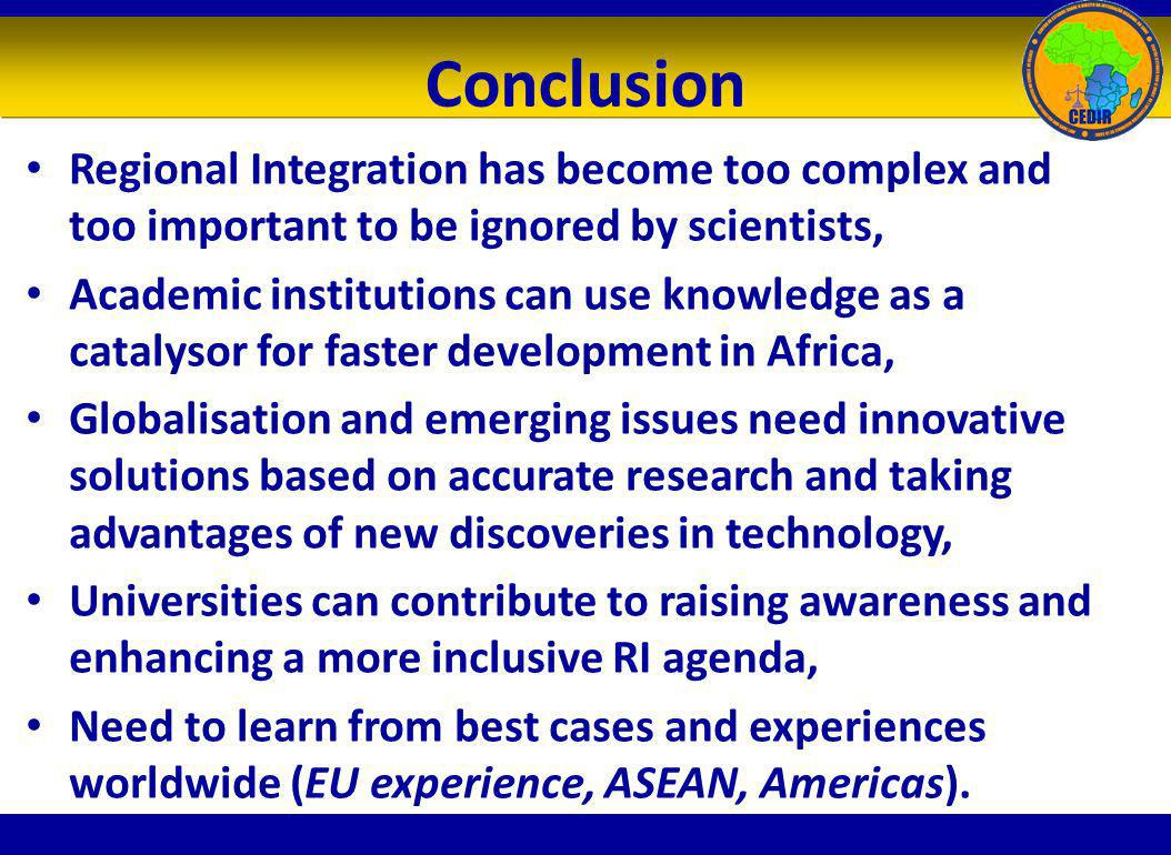 Conclusion Regional Integration has become too complex and too important to be ignored by scientists,