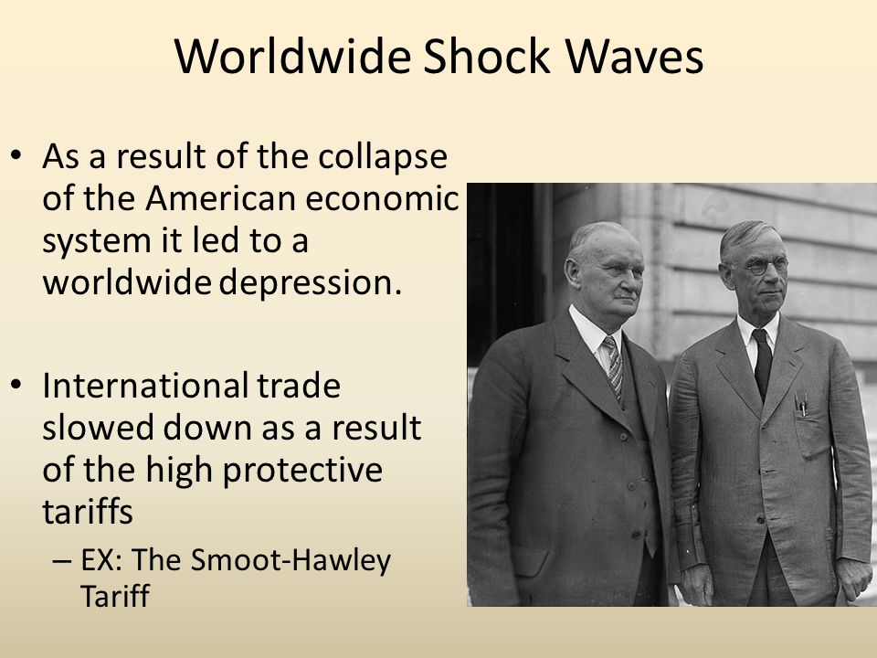 Worldwide Shock Waves As a result of the collapse of the American economic system it led to a worldwide depression.