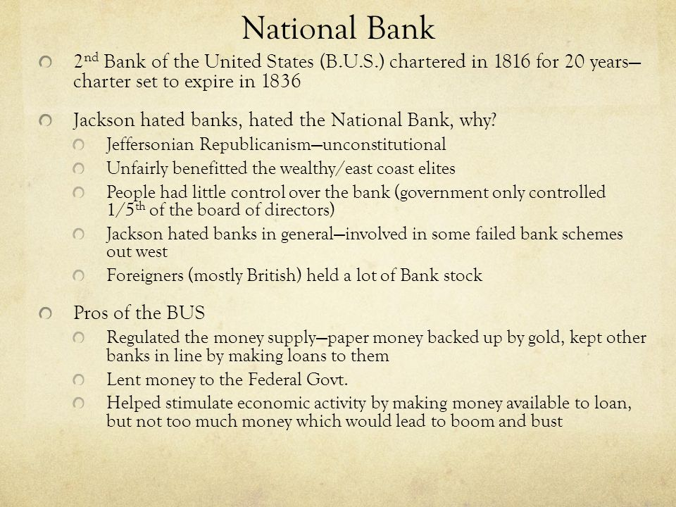 National Bank 2nd Bank of the United States (B.U.S.) chartered in 1816 for 20 years— charter set to expire in 1836.