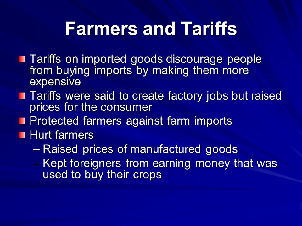 Farmers and Tariffs Tariffs on imported goods discourage people from buying imports by making them more expensive.