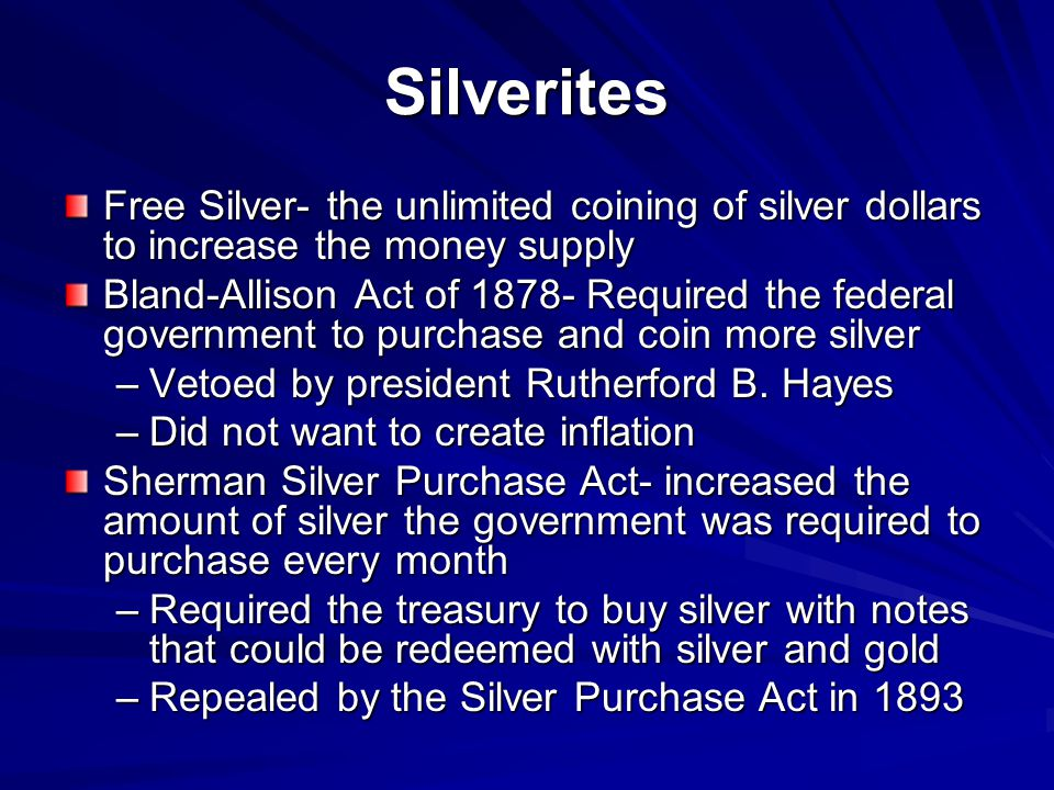 Silverites Free Silver- the unlimited coining of silver dollars to increase the money supply.