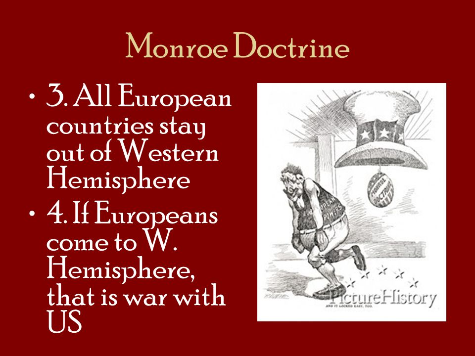 Monroe Doctrine 3. All European countries stay out of Western Hemisphere.