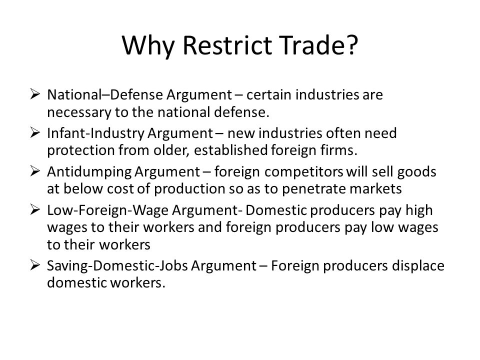 Why Restrict Trade National–Defense Argument – certain industries are necessary to the national defense.