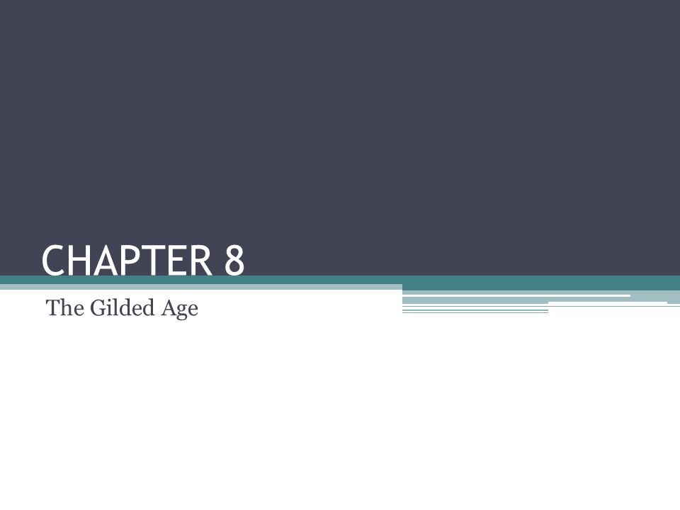 CHAPTER 8 The Gilded Age