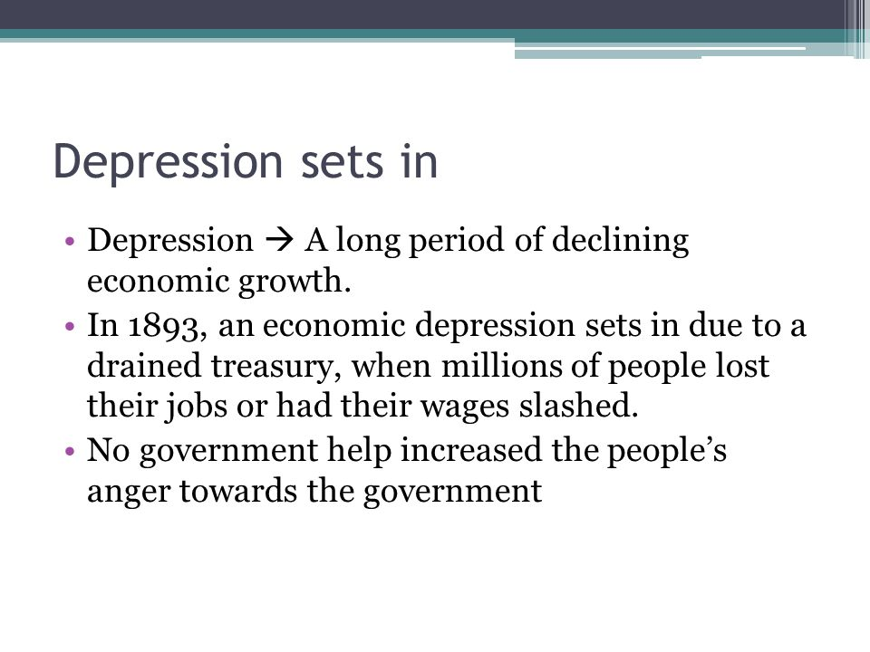 Depression sets in Depression  A long period of declining economic growth.