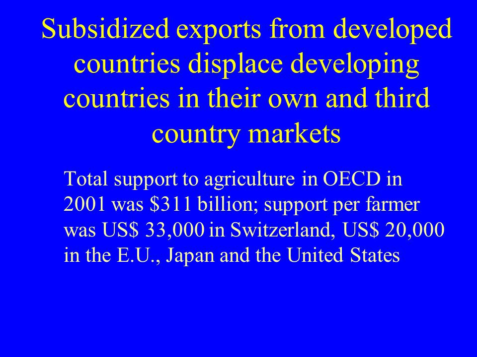 Subsidized exports from developed countries displace developing countries in their own and third country markets
