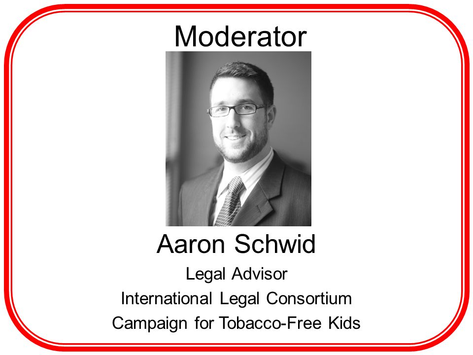 Moderator Aaron Schwid Legal Advisor International Legal Consortium