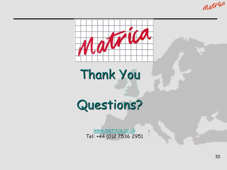 Thank You Questions www.matrica.co.uk Tel: +44 (0)2 7536 2951