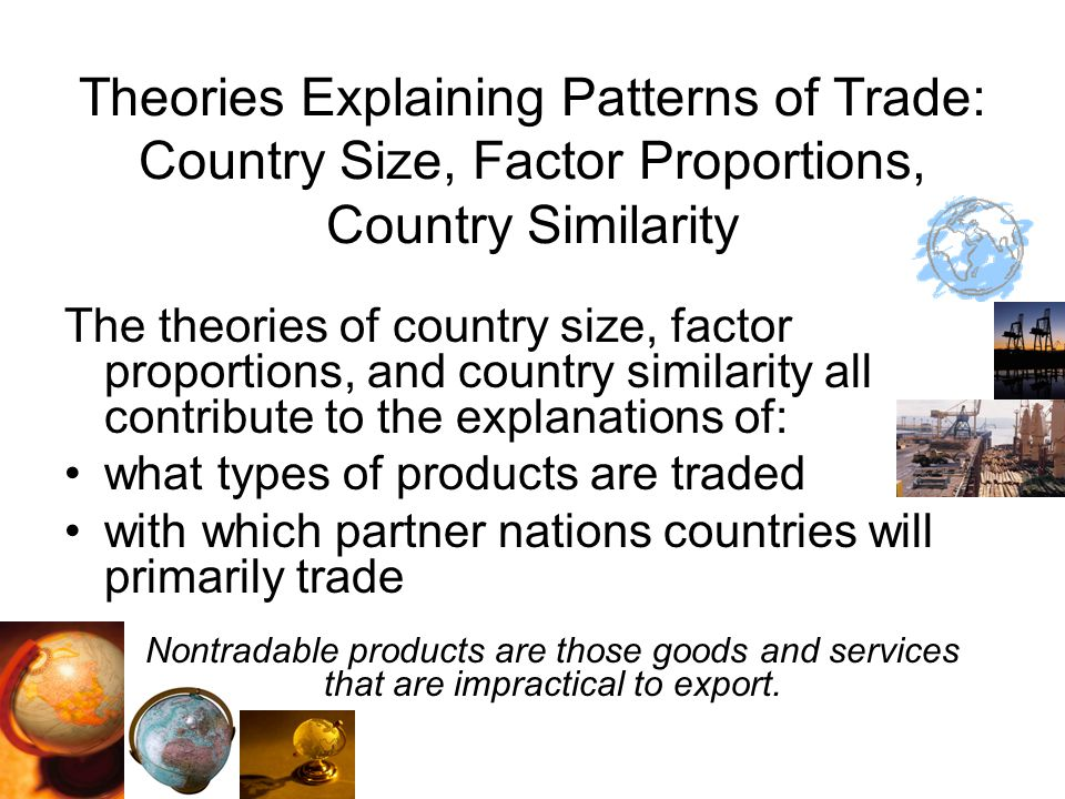 Theories Explaining Patterns of Trade: Country Size, Factor Proportions, Country Similarity