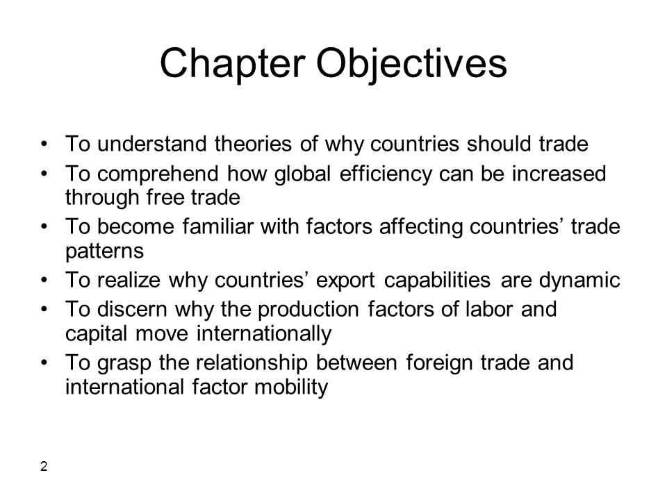 Chapter Objectives To understand theories of why countries should trade. To comprehend how global efficiency can be increased through free trade.