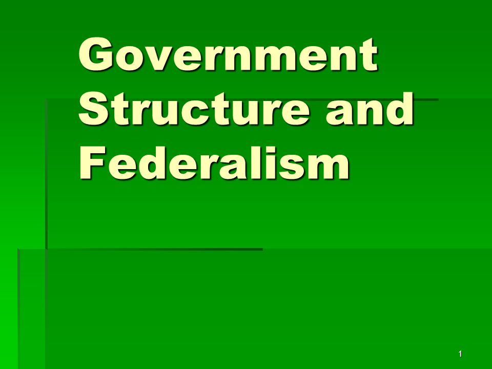 Government Structure and Federalism
