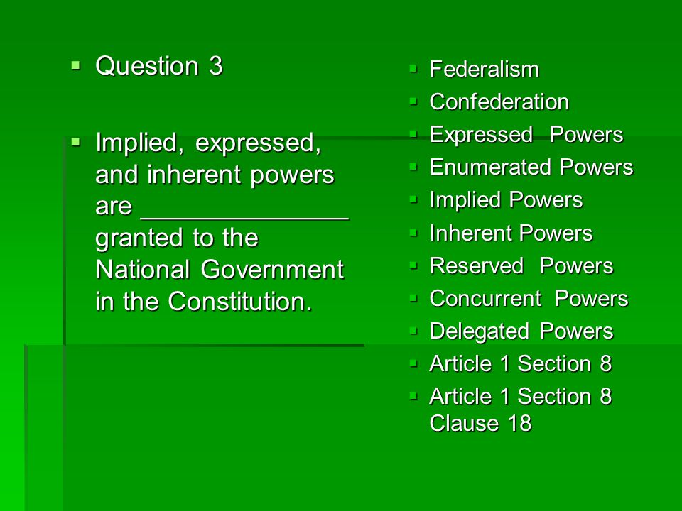 Question 3 Implied, expressed, and inherent powers are ______________ granted to the National Government in the Constitution.