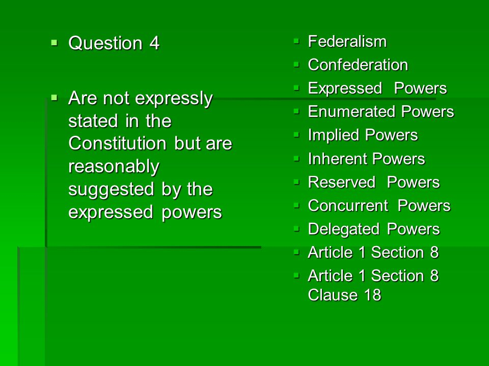 Question 4 Are not expressly stated in the Constitution but are reasonably suggested by the expressed powers.