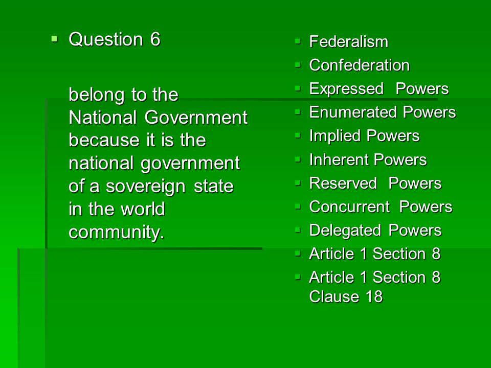 Question 6 belong to the National Government because it is the national government of a sovereign state in the world community.