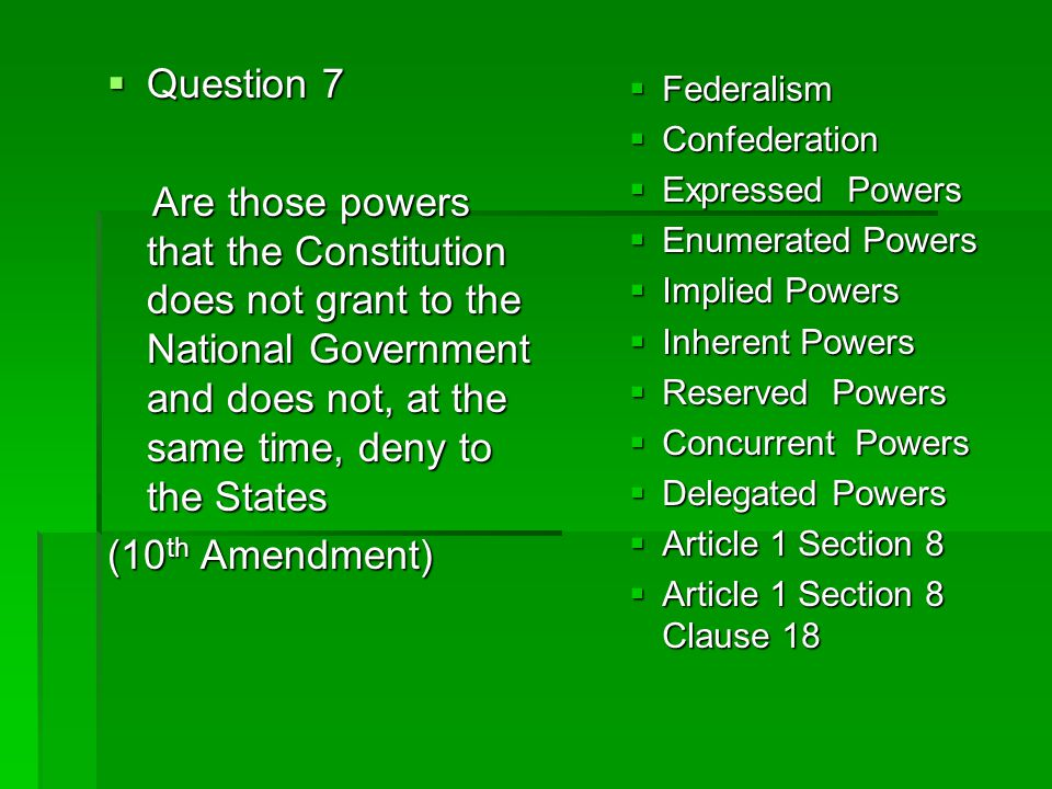 Question 7 Are those powers that the Constitution does not grant to the National Government and does not, at the same time, deny to the States.