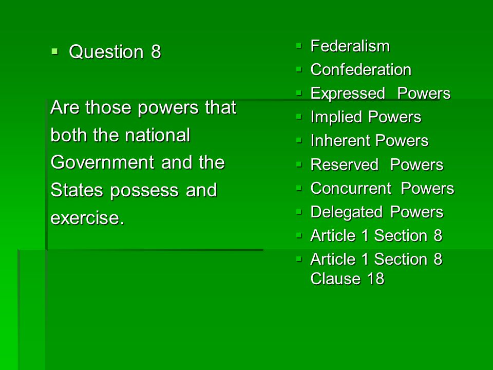 Question 8 Are those powers that both the national Government and the