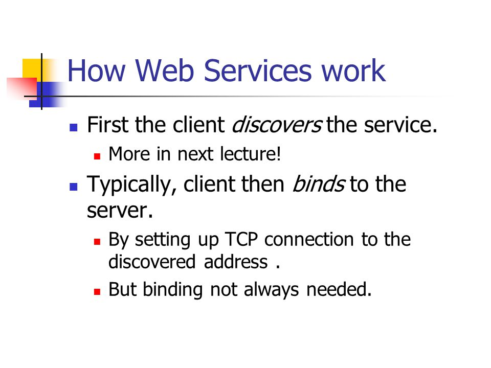 How Web Services work First the client discovers the service.