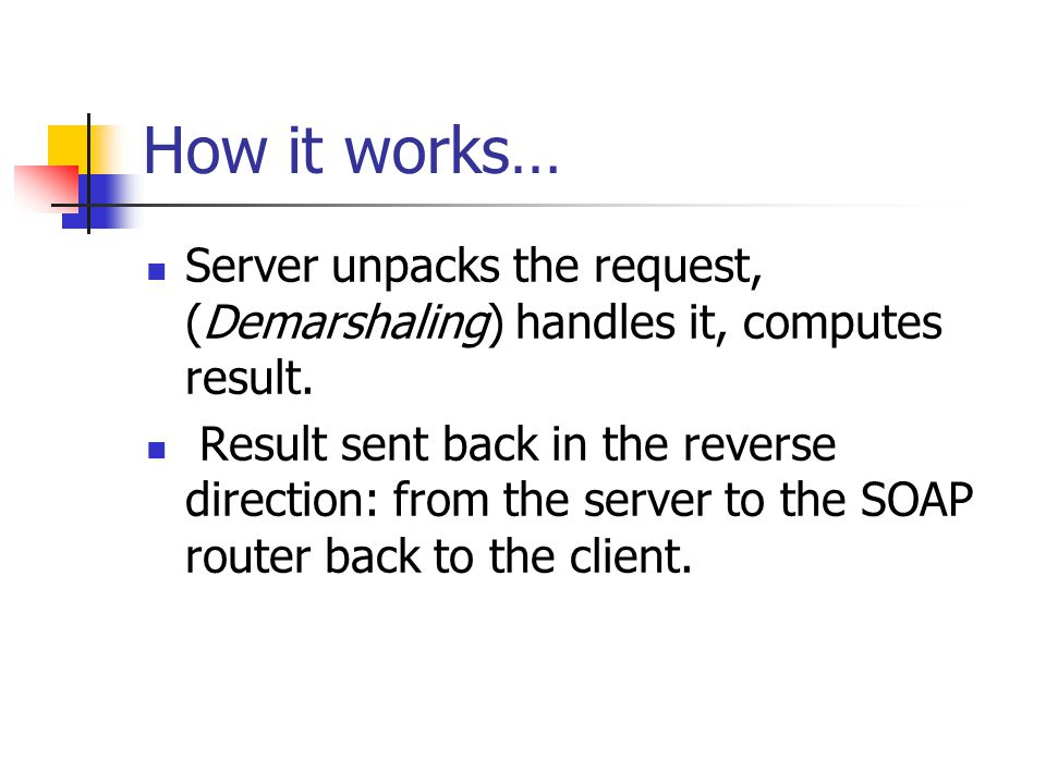 How it works… Server unpacks the request, (Demarshaling) handles it, computes result.