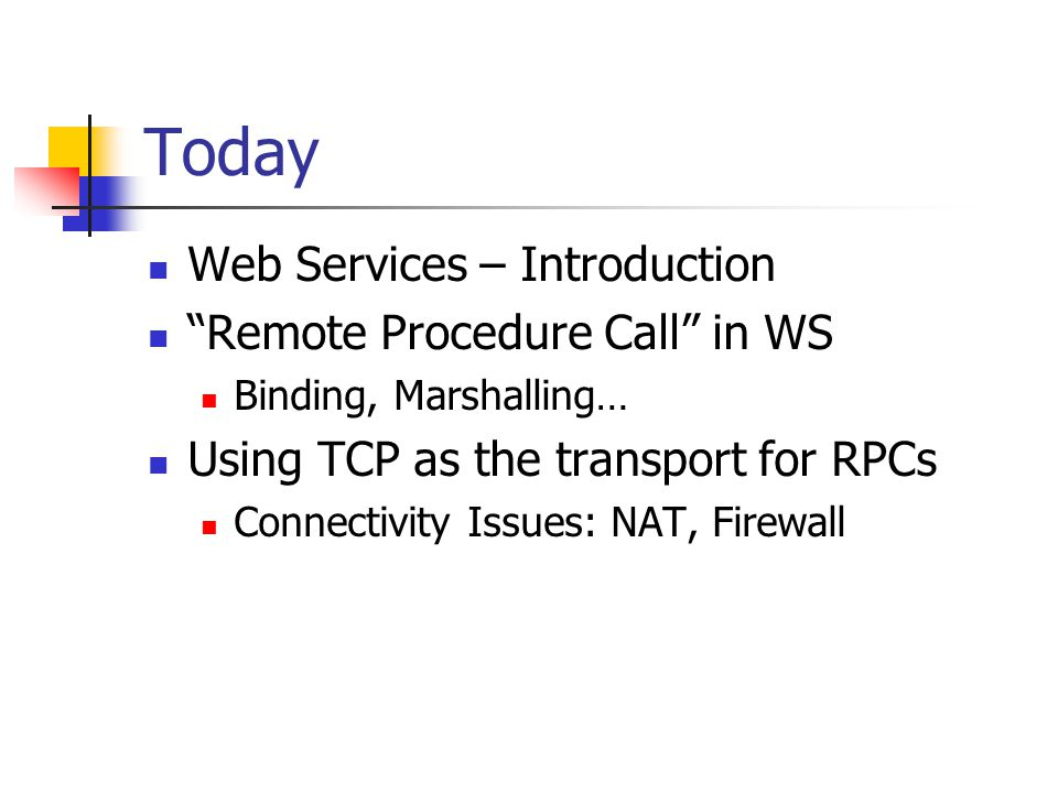Today Web Services – Introduction Remote Procedure Call in WS