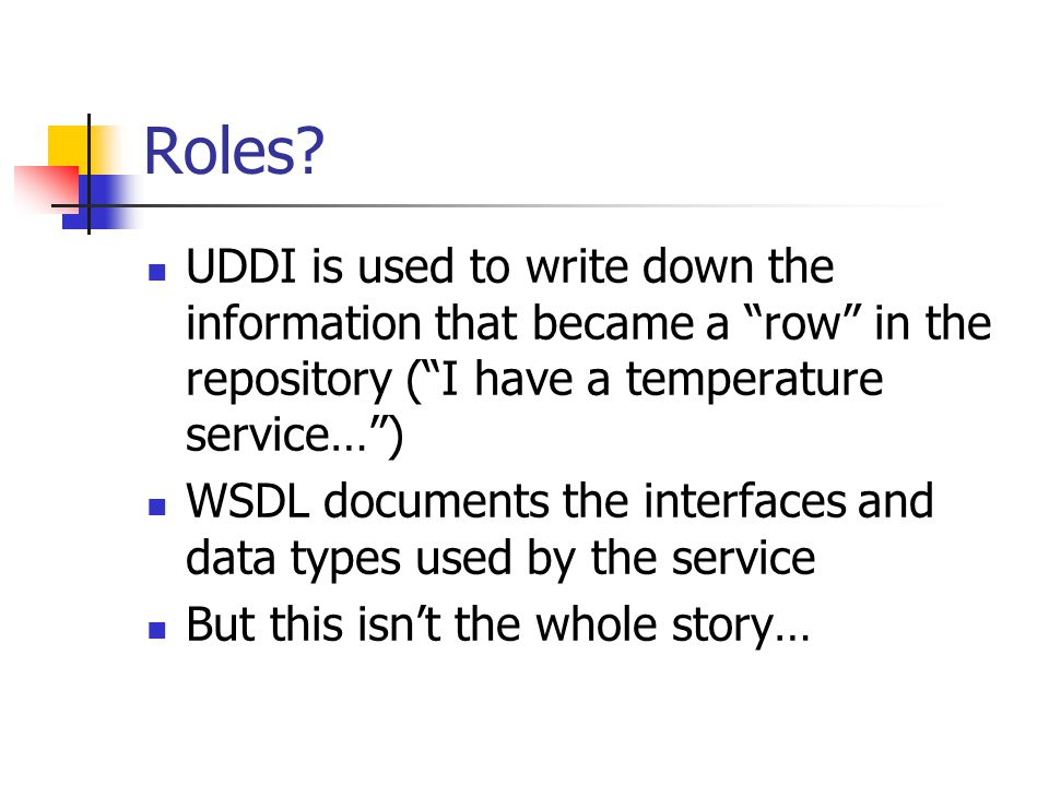 Roles UDDI is used to write down the information that became a row in the repository ( I have a temperature service… )