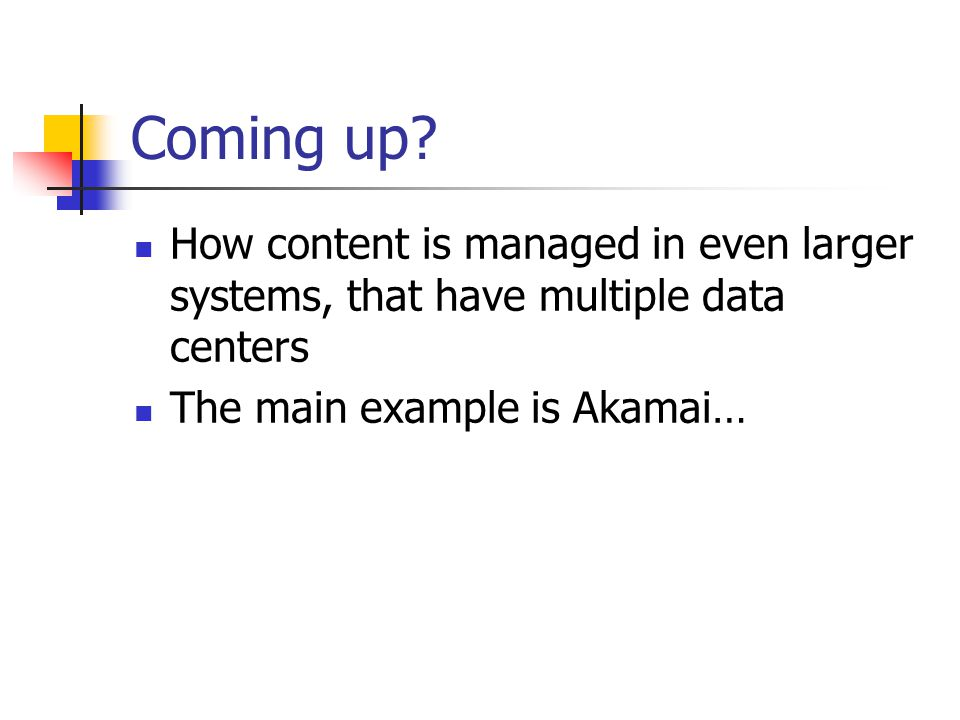 Coming up. How content is managed in even larger systems, that have multiple data centers.