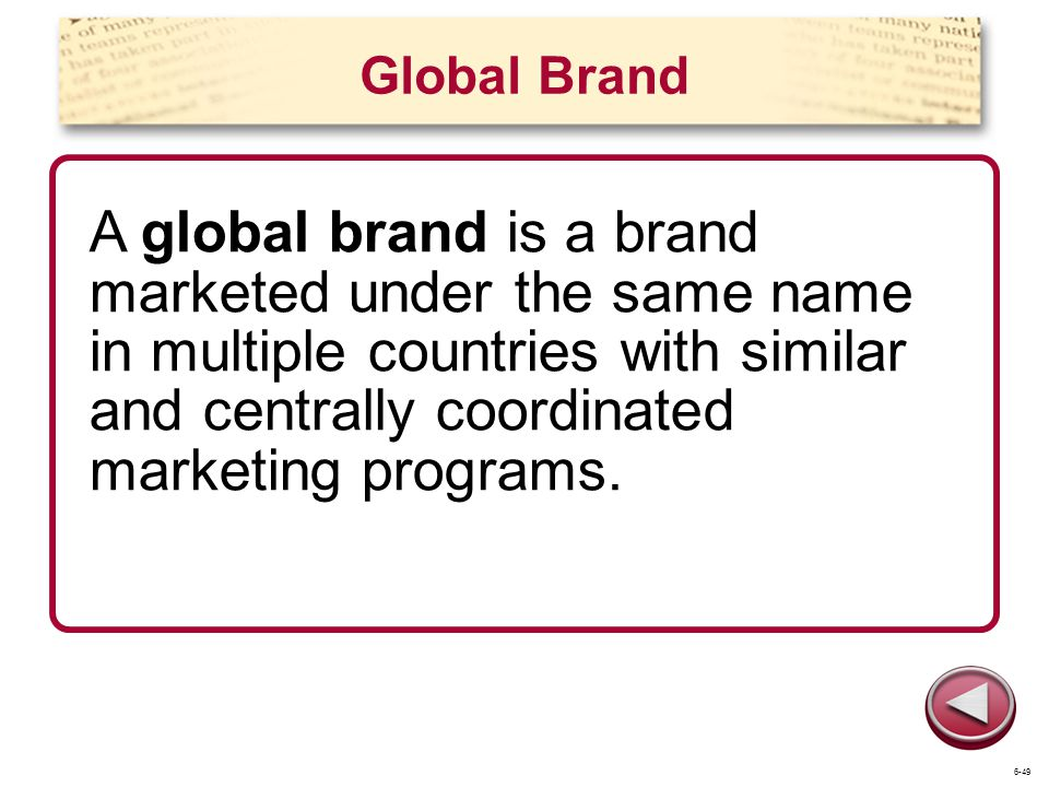 Global Brand A global brand is a brand marketed under the same name in multiple countries with similar and centrally coordinated marketing programs.