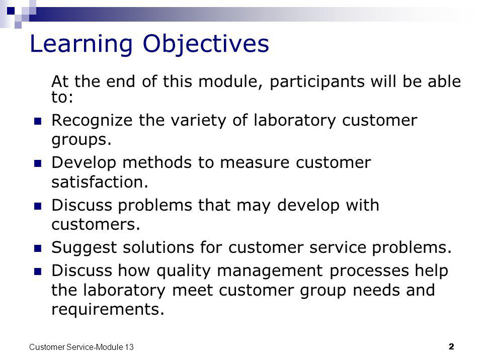 Learning Objectives At the end of this module, participants will be able to: Recognize the variety of laboratory customer groups.