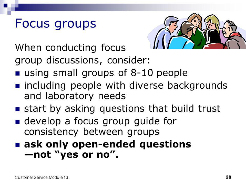 Focus groups When conducting focus group discussions, consider: