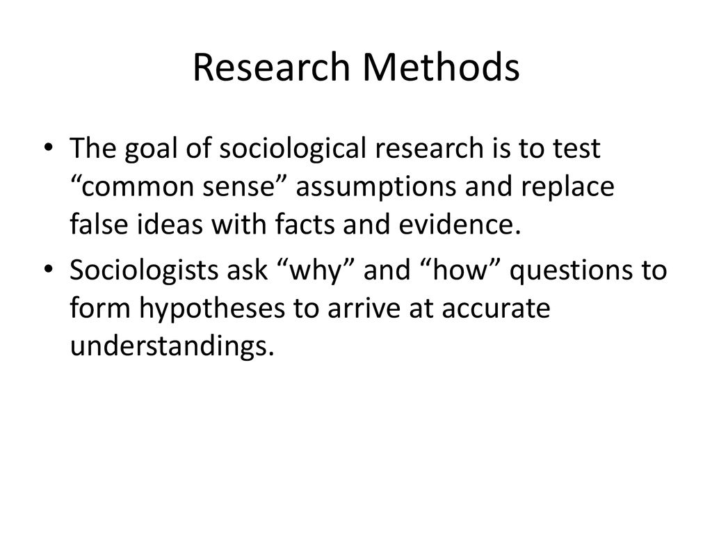 Research Methods The goal of sociological research is to test