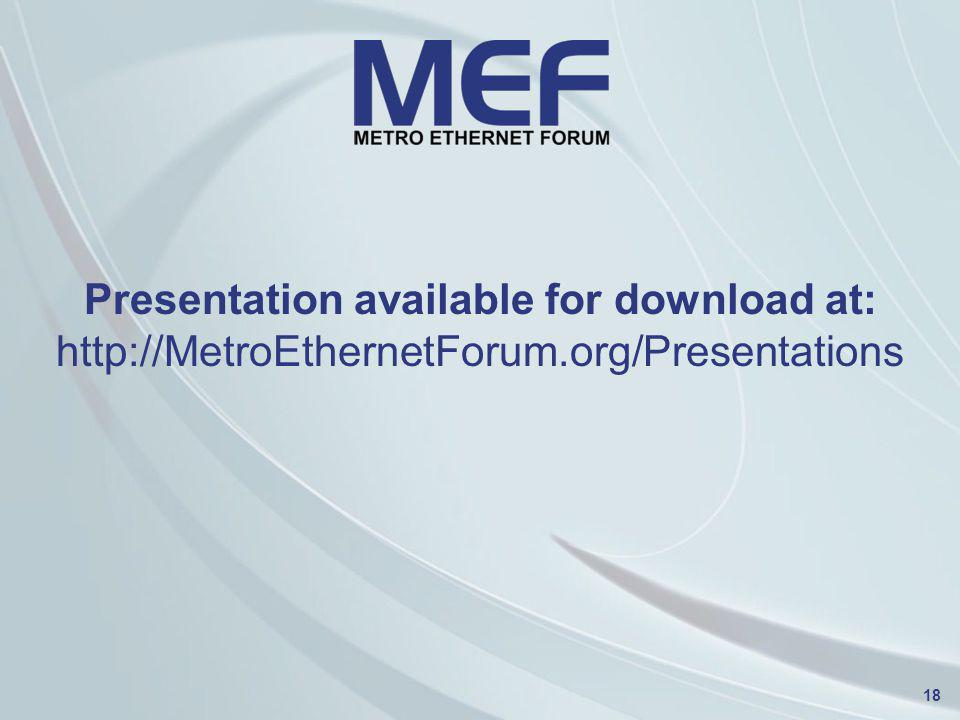 Presentation available for download at: http://MetroEthernetForum