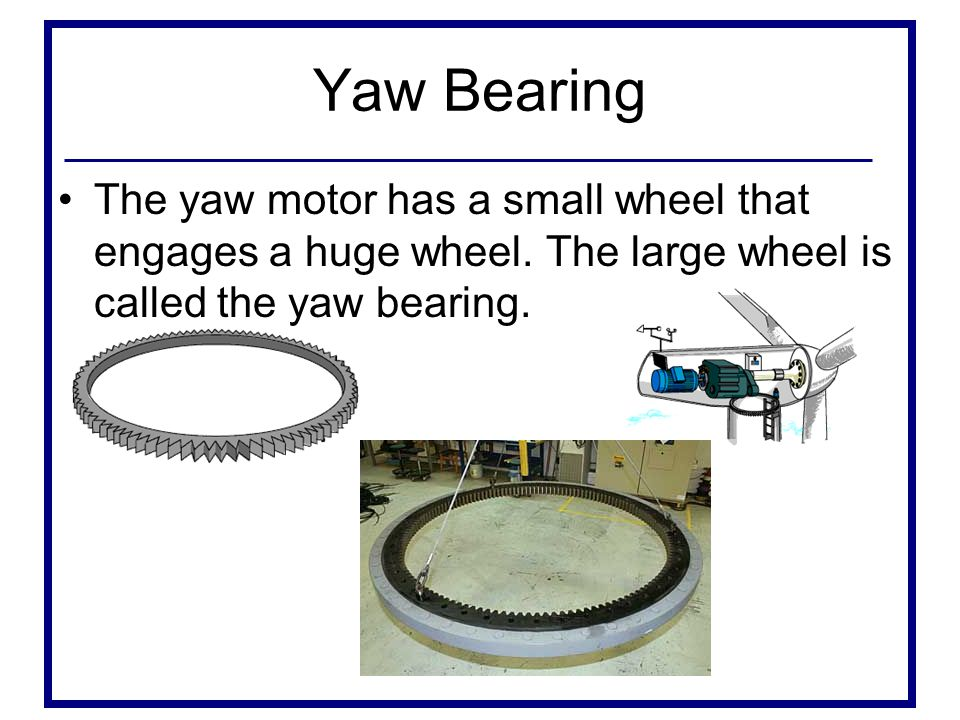 Yaw Bearing The yaw motor has a small wheel that engages a huge wheel.