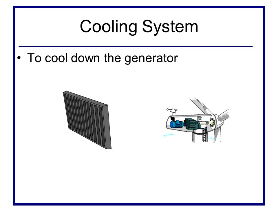 Cooling System To cool down the generator