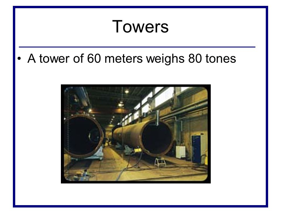 Towers A tower of 60 meters weighs 80 tones