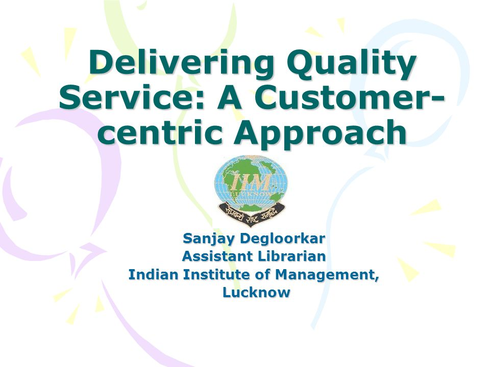 Delivering Quality Service: A Customer-centric Approach *