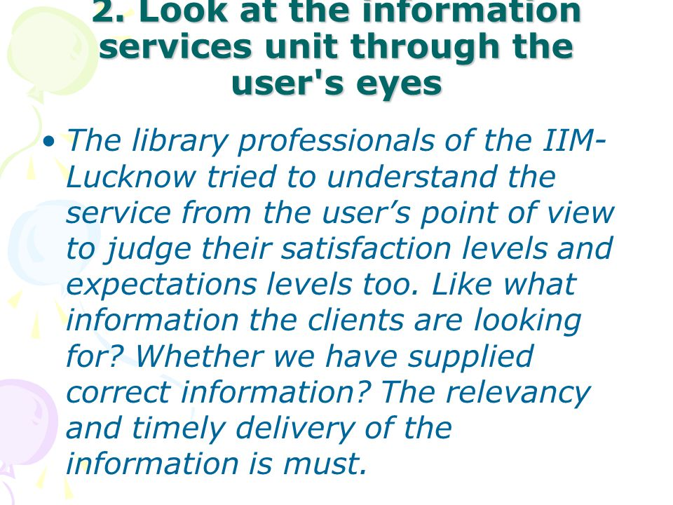 2. Look at the information services unit through the user s eyes