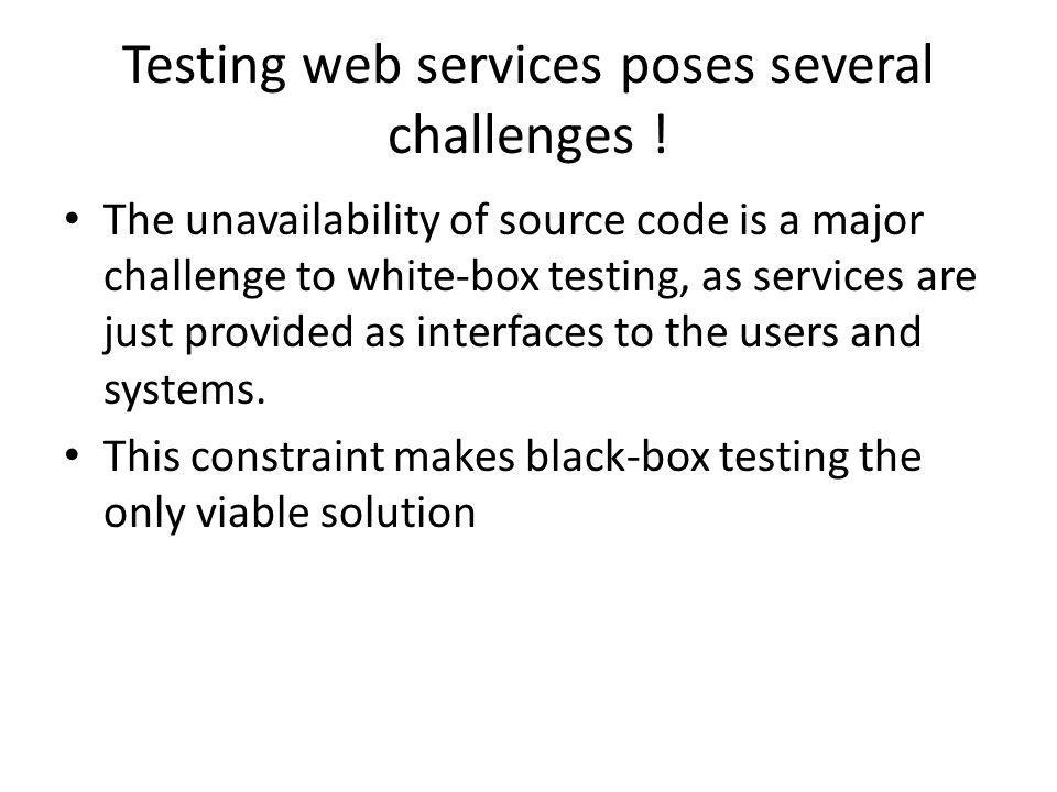 Testing web services poses several challenges !