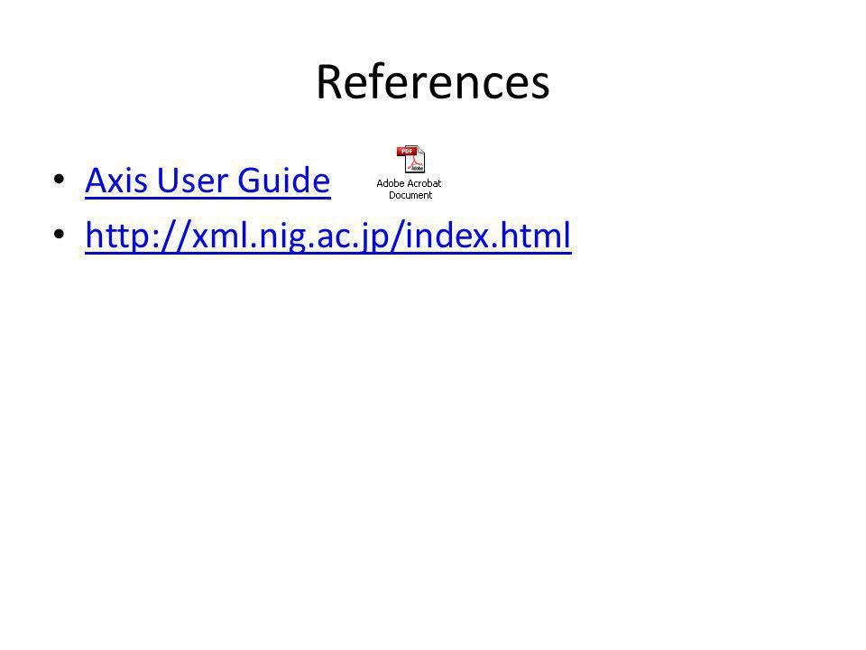 References Axis User Guide http://xml.nig.ac.jp/index.html