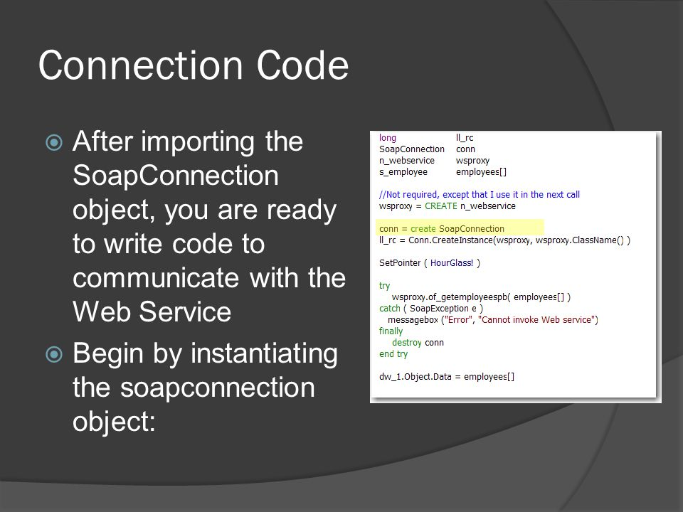 Connection Code After importing the SoapConnection object, you are ready to write code to communicate with the Web Service.
