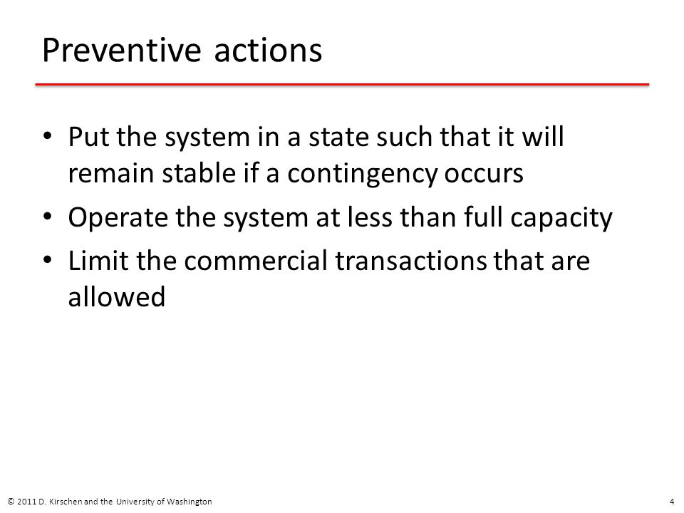 Preventive actions Put the system in a state such that it will remain stable if a contingency occurs.